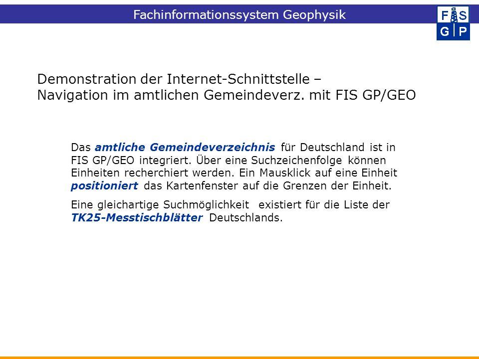 Demonstration der Internet-Schnittstelle – Navigation im amtlichen Gemeindeverz. mit FIS GP/GEO Das amtliche Gemeindeverzeichnis für Deutschland ist i