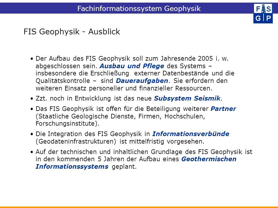 Der Aufbau des FIS Geophysik soll zum Jahresende 2005 i. w. abgeschlossen sein. Ausbau und Pflege des Systems – insbesondere die Erschließung externer