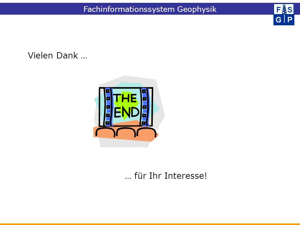 Fachinformationssystem Geophysik Vielen Dank … … für Ihr Interesse!