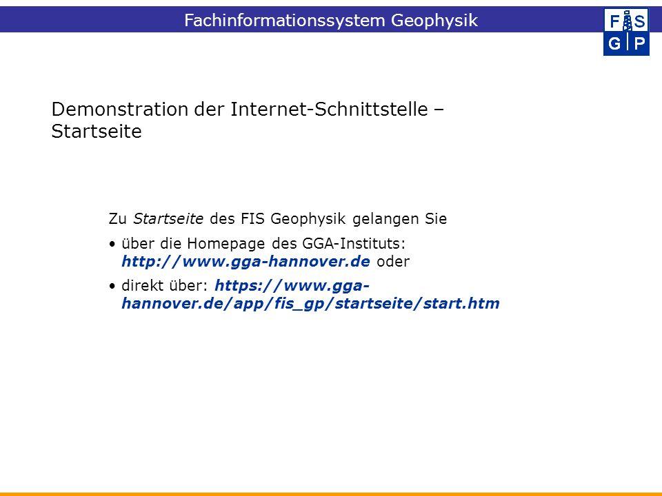 Fachinformationssystem Geophysik Demonstration der Internet-Schnittstelle – Startseite Zu Startseite des FIS Geophysik gelangen Sie über die Homepage