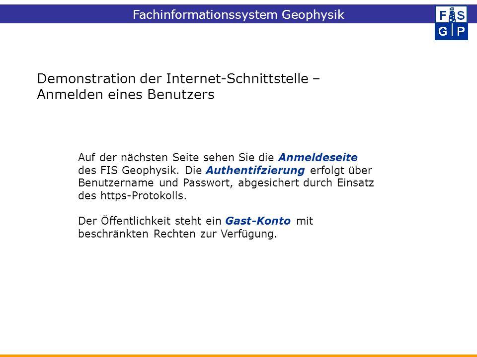 Demonstration der Internet-Schnittstelle – Anmelden eines Benutzers Auf der nächsten Seite sehen Sie die Anmeldeseite des FIS Geophysik. Die Authentif