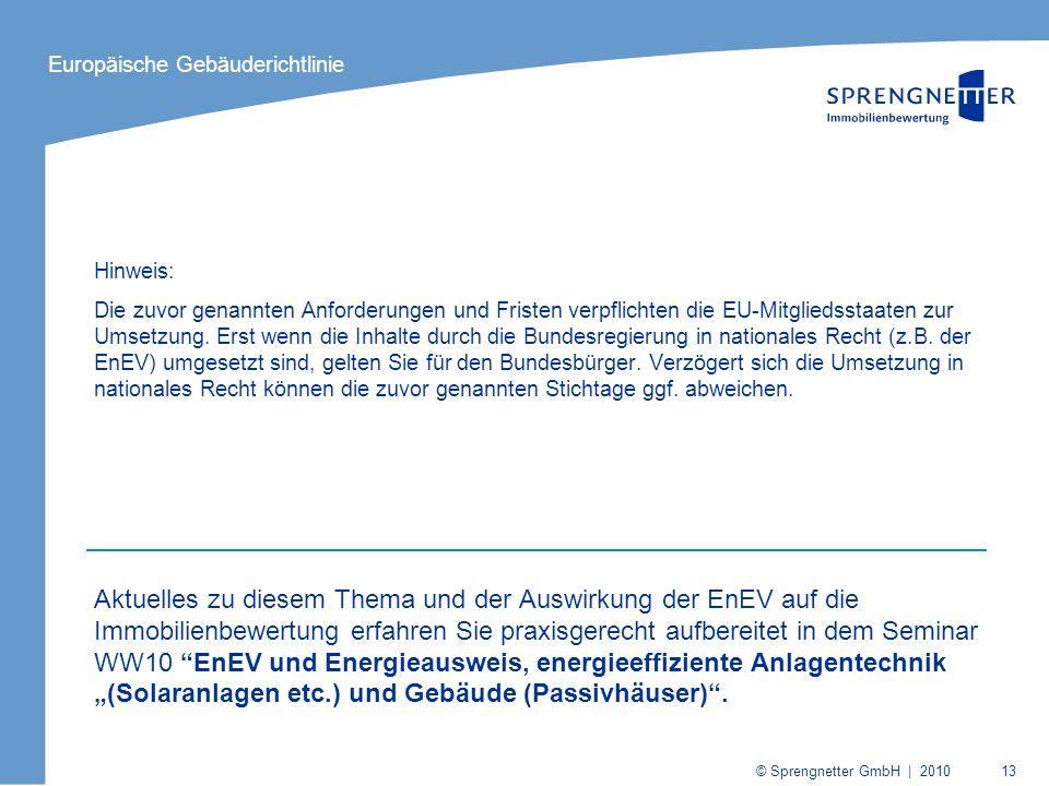 © Sprengnetter GmbH | 2010 13 Hinweis: Die zuvor genannten Anforderungen und Fristen verpflichten die EU-Mitgliedsstaaten zur Umsetzung. Erst wenn die
