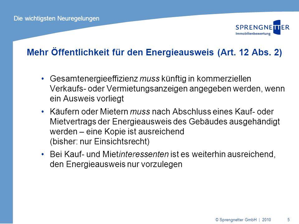 © Sprengnetter GmbH | 2010 5 Mehr Öffentlichkeit für den Energieausweis (Art. 12 Abs. 2) Gesamtenergieeffizienz muss künftig in kommerziellen Verkaufs