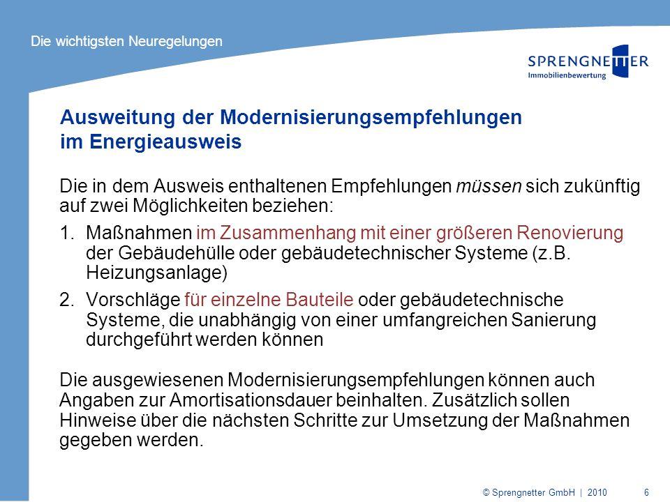 © Sprengnetter GmbH | 2010 6 Ausweitung der Modernisierungsempfehlungen im Energieausweis Die in dem Ausweis enthaltenen Empfehlungen müssen sich zukü