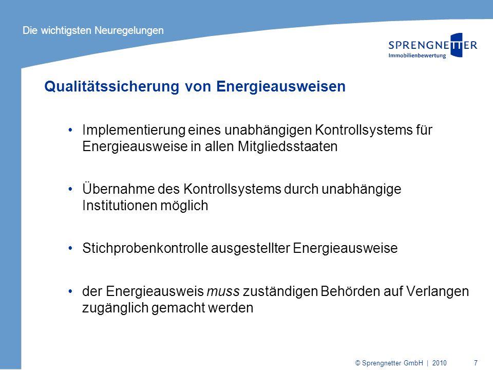 © Sprengnetter GmbH | 2010 8 Experten für den Energieausweis Ausstellung der Energieausweise in unabhängiger Weise durch qualifizierte und/oder zugelassene Experten Mitgliedsstaaten sollen regelmäßig eine aktualisierte Liste von Energieausweisausstellern der Öffentlichkeit zugänglich machen Die wichtigsten Neuregelungen