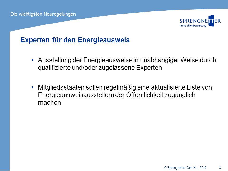 © Sprengnetter GmbH | 2010 9 Aushangpflicht Aushang des Energieausweises in öffentlichen Gebäuden mit regelmäßigem Publikumsverkehr, sofern die Nutzfläche größer als 500 m 2 ist (bisher: größer als 1.000 m 2 ) ab spätestens 2015 gilt dies auch für öffentliche Gebäude ab 250 m 2 Die wichtigsten Neuregelungen