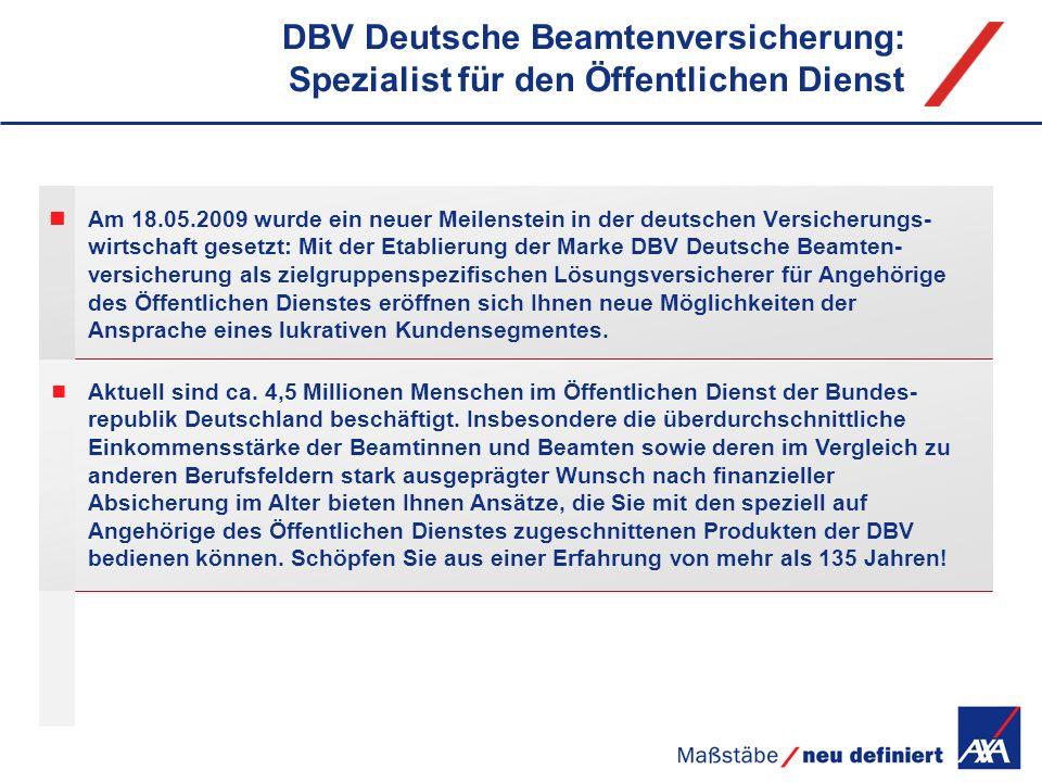 Am 18.05.2009 wurde ein neuer Meilenstein in der deutschen Versicherungs- wirtschaft gesetzt: Mit der Etablierung der Marke DBV Deutsche Beamten- vers
