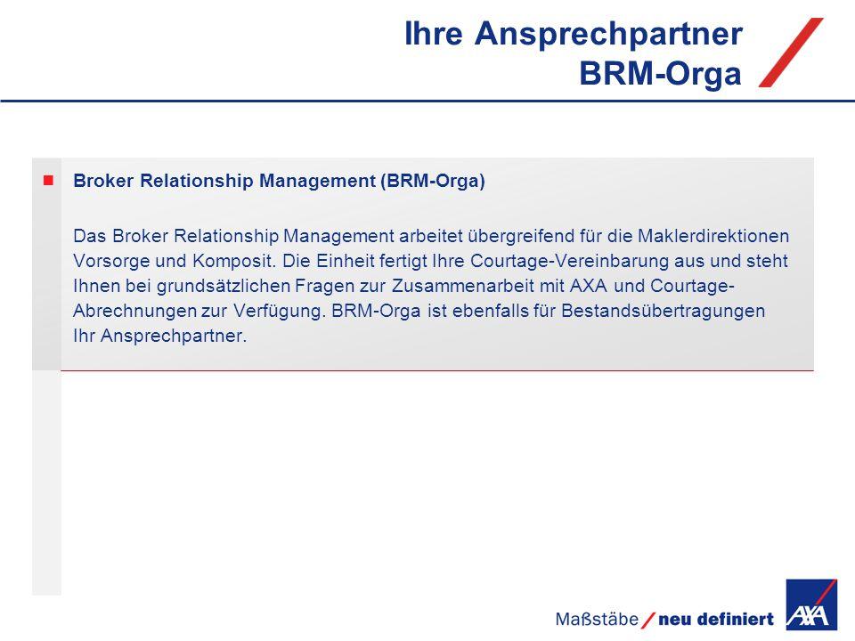 Ihre Ansprechpartner BRM-Orga Broker Relationship Management (BRM-Orga) Das Broker Relationship Management arbeitet übergreifend für die Maklerdirekti