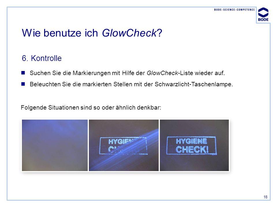 18 Suchen Sie die Markierungen mit Hilfe der GlowCheck-Liste wieder auf. Beleuchten Sie die markierten Stellen mit der Schwarzlicht-Taschenlampe. Folg