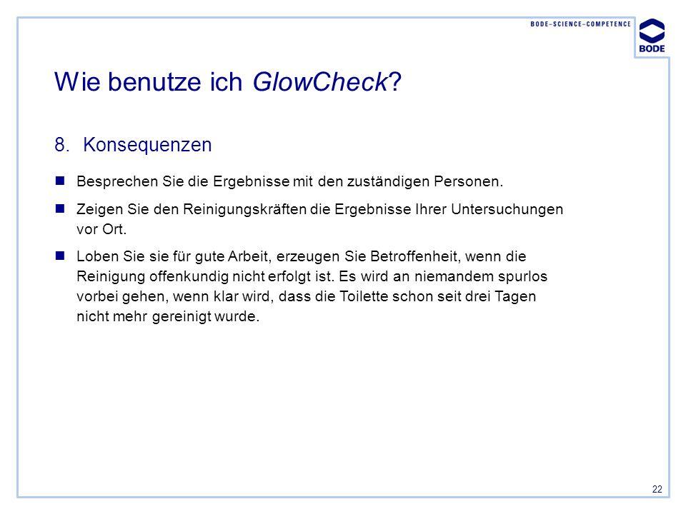 22 Wie benutze ich GlowCheck? 8.Konsequenzen Besprechen Sie die Ergebnisse mit den zuständigen Personen. Zeigen Sie den Reinigungskräften die Ergebnis