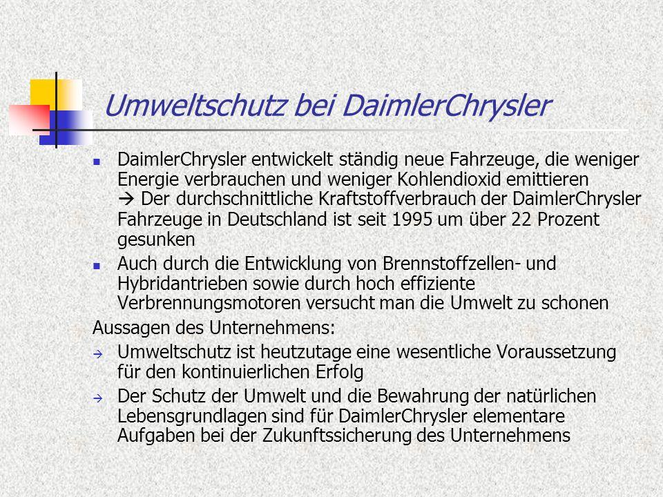 Umweltschutz bei DaimlerChrysler DaimlerChrysler entwickelt ständig neue Fahrzeuge, die weniger Energie verbrauchen und weniger Kohlendioxid emittiere