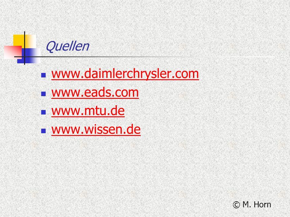 Quellen www.daimlerchrysler.com www.eads.com www.mtu.de www.wissen.de © M. Horn
