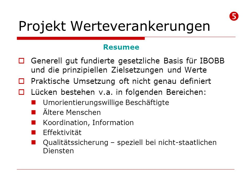 Projekt Werteverankerungen Generell gut fundierte gesetzliche Basis für IBOBB und die prinzipiellen Zielsetzungen und Werte Praktische Umsetzung oft nicht genau definiert Lücken bestehen v.a.