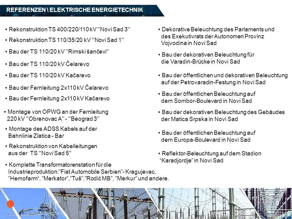 REFERENZEN \ ELEKTRISCHE ENERGIETECHNIK 9 Rekonstruktion TS 400/220/110 kV ''Novi Sad 3'' Rekonstruktion TS 110/35/20 kV ''Novi Sad 1'' Bau der TS 110