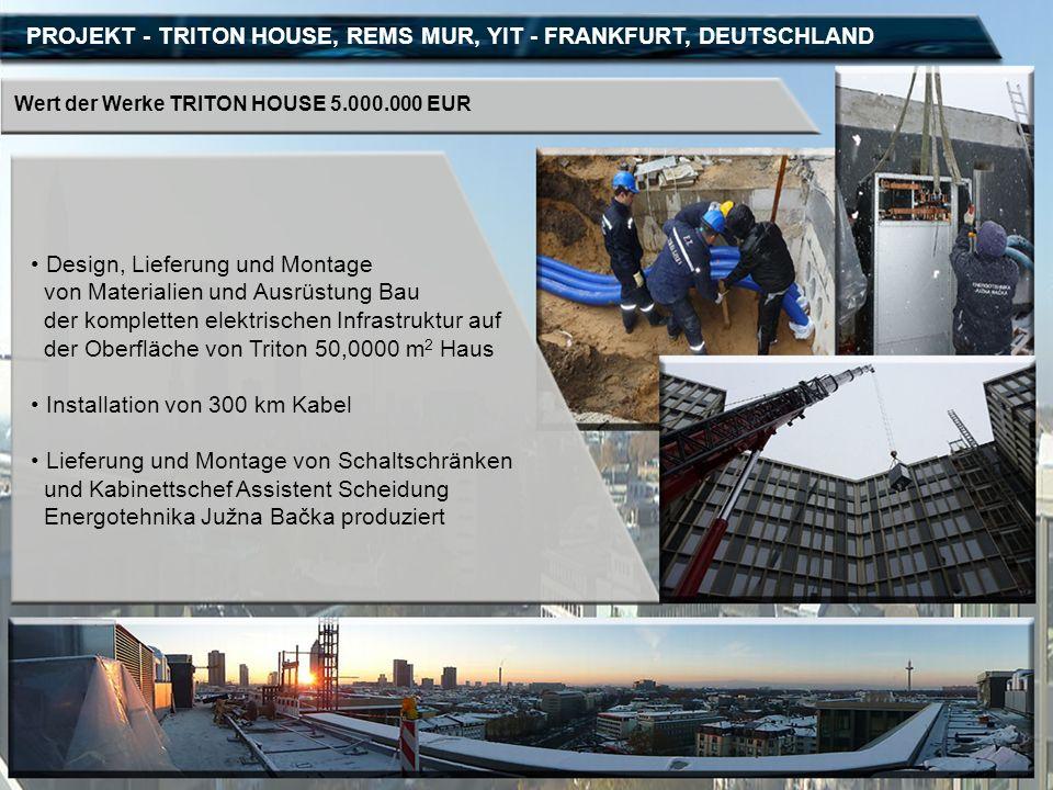 PROJEKT - TRITON HOUSE, REMS MUR, YIT - FRANKFURT, DEUTSCHLAND Wert der Werke TRITON HOUSE 5.000.000 EUR Design, Lieferung und Montage von Materialien