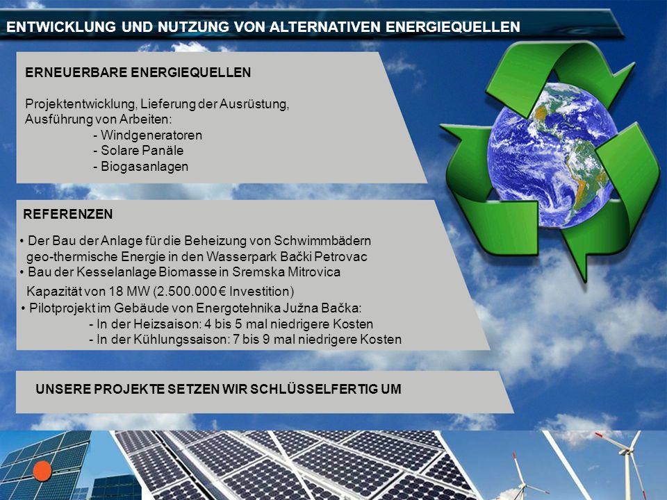 ENTWICKLUNG UND NUTZUNG VON ALTERNATIVEN ENERGIEQUELLEN ERNEUERBARE ENERGIEQUELLEN Projektentwicklung, Lieferung der Ausrüstung, Ausführung von Arbeit