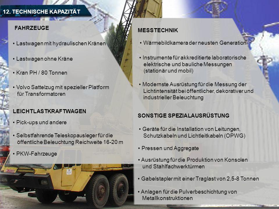 12. TECHNISCHE KAPAZITÄT FAHRZEUGE SONSTIGE SPEZIALAUSRÜSTUNG LEICHTLASTKRAFTWAGEN MESSTECHNIK Lastwagen mit hydraulischen Kränen Modernste Ausrüstung
