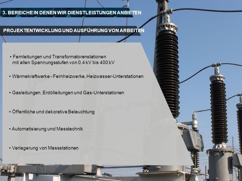 PROJEKTENTWICKLUNG UND AUSFÜHRUNG VON ARBEITEN 3. BEREICHE IN DENEN WIR DIENSTLEISTUNGEN ANBIETEN Fernleitungen und Transformatorenstationen mit allen