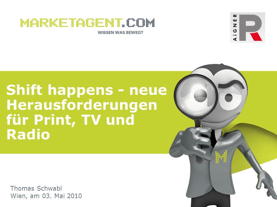 Shift happens - neue Herausforderungen für Print, TV und Radio Thomas Schwabl Wien, am 03. Mai 2010