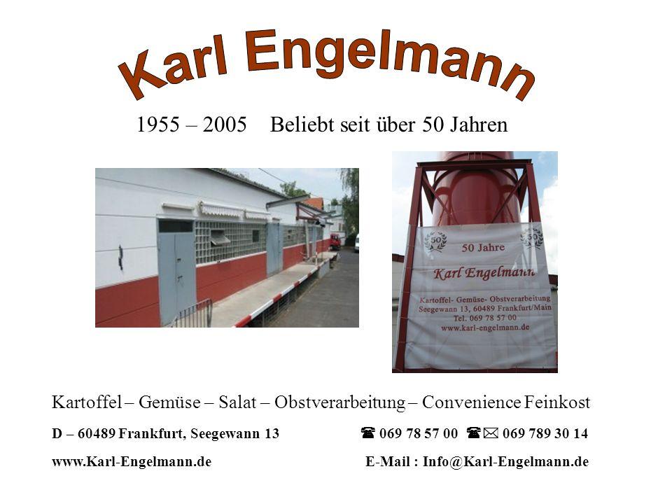 1955 – 2005 Beliebt seit über 50 Jahren Kartoffel – Gemüse – Salat – Obstverarbeitung – Convenience Feinkost D – 60489 Frankfurt, Seegewann 13 069 78