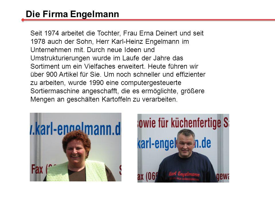 Die Firma Engelmann Seit 1974 arbeitet die Tochter, Frau Erna Deinert und seit 1978 auch der Sohn, Herr Karl-Heinz Engelmann im Unternehmen mit. Durch