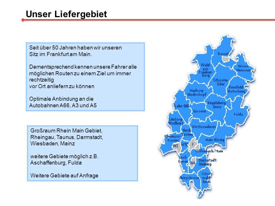 Unser Liefergebiet Großraum Rhein Main Gebiet, Rheingau, Taunus, Darmstadt, Wiesbaden, Mainz weitere Gebiete möglich z.B. Aschaffenburg, Fulda Weitere