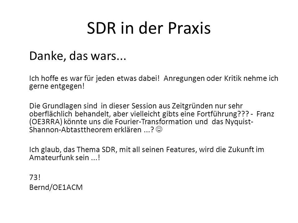 SDR in der Praxis Danke, das wars... Ich hoffe es war für jeden etwas dabei! Anregungen oder Kritik nehme ich gerne entgegen! Die Grundlagen sind in d