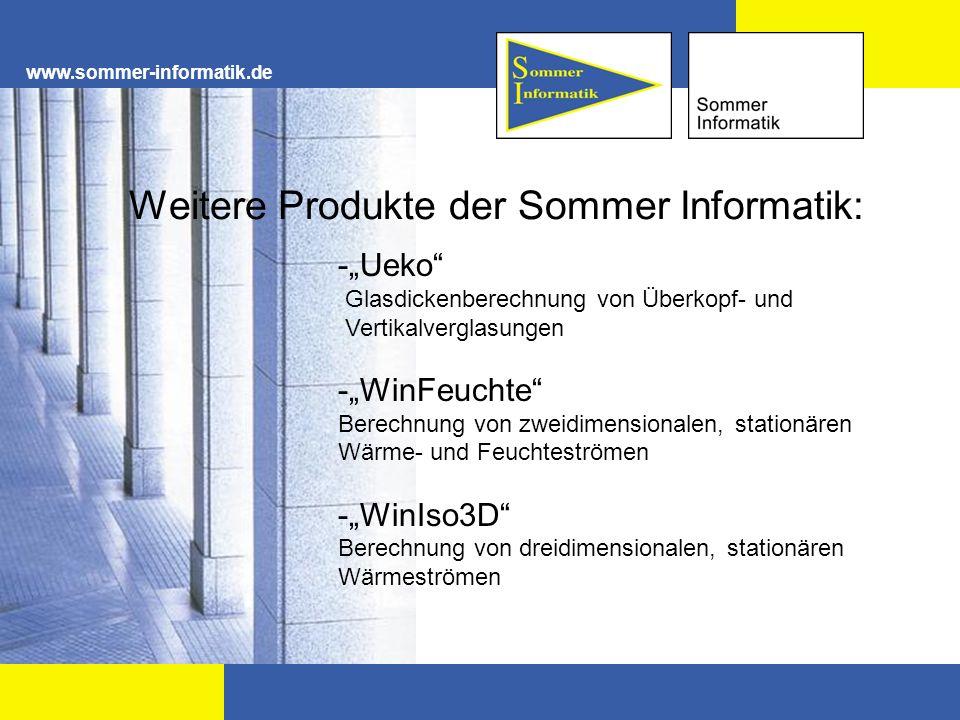 www.sommer-informatik.de Weitere Produkte der Sommer Informatik: -Ueko Glasdickenberechnung von Überkopf- und Vertikalverglasungen -WinFeuchte Berechn