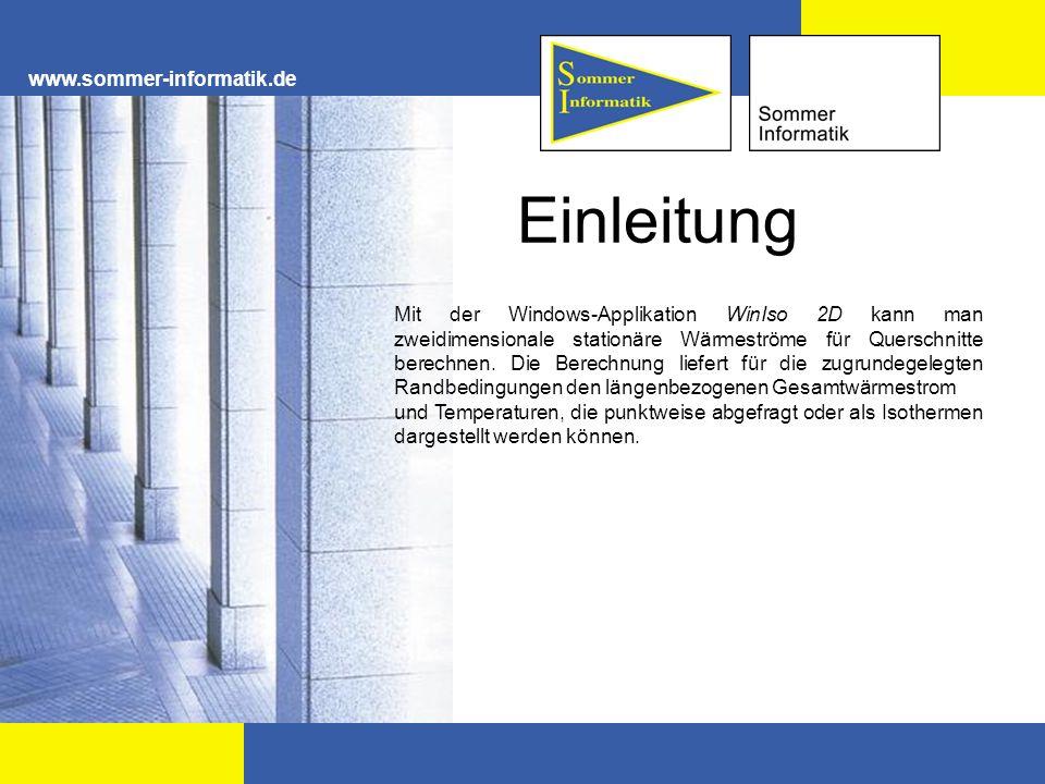 www.sommer-informatik.de Einleitung Mit der Windows-Applikation WinIso 2D kann man zweidimensionale stationäre Wärmeströme für Querschnitte berechnen.