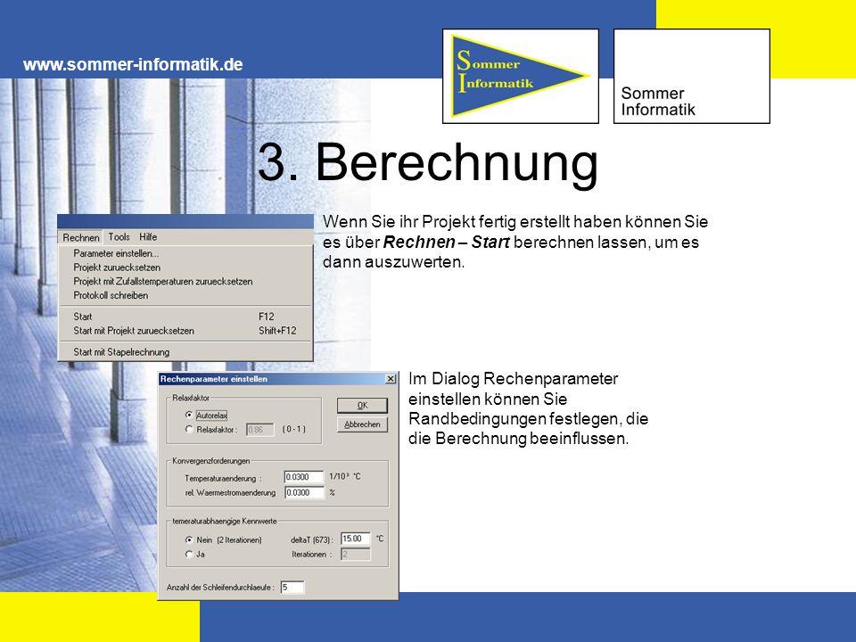 www.sommer-informatik.de 3. Berechnung Wenn Sie ihr Projekt fertig erstellt haben können Sie es über Rechnen – Start berechnen lassen, um es dann ausz
