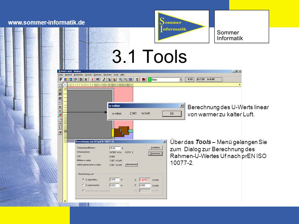 www.sommer-informatik.de 3.1 Tools Berechnung des U-Werts linear von warmer zu kalter Luft. Über das Tools – Menü gelangen Sie zum Dialog zur Berechnu