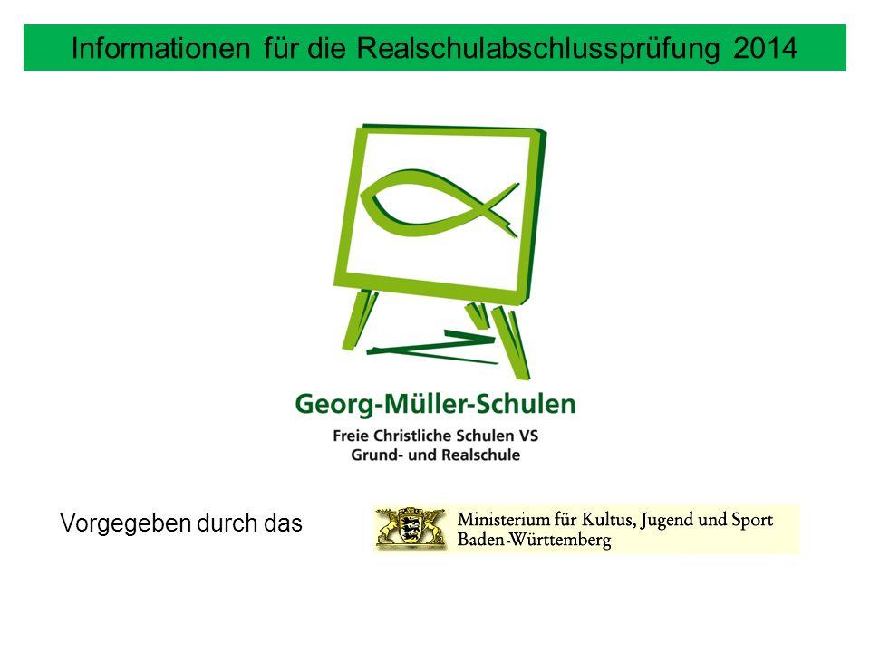 Informationen für die Realschulabschlussprüfung 2014 Vorgegeben durch das