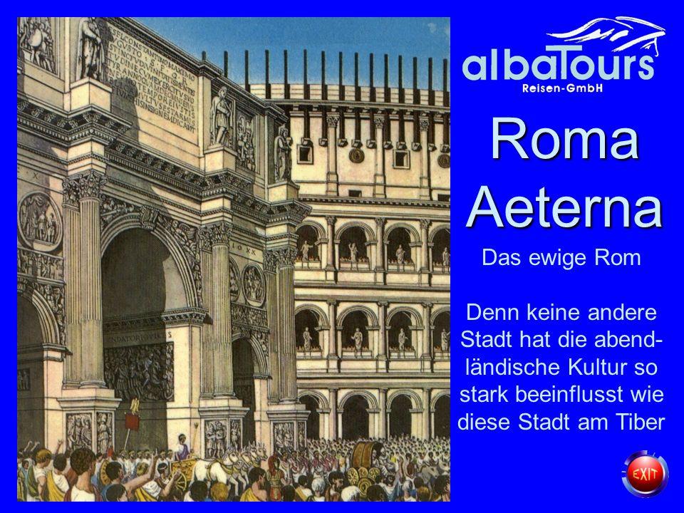 Roma Aeterna RomaAeterna Das ewige Rom Denn keine andere Stadt hat die abend- ländische Kultur so stark beeinflusst wie diese Stadt am Tiber