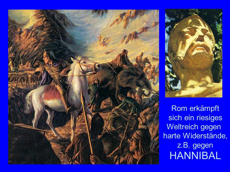 Hannibal Rom erkämpft sich ein riesiges Weltreich gegen harte Widerstände, z.B. gegen HANNIBAL
