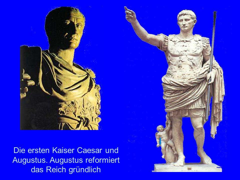 Kaiser Die ersten Kaiser Caesar und Augustus. Augustus reformiert das Reich gründlich