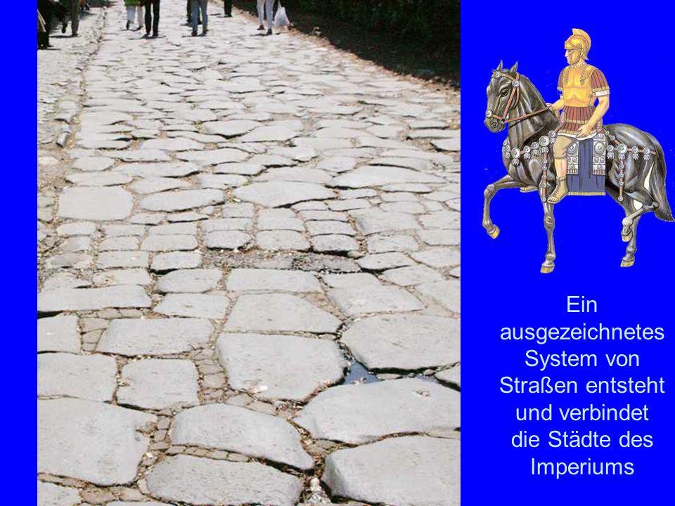 Das Straßennetz Ein ausgezeichnetes System von Straßen entsteht und verbindet die Städte des Imperiums