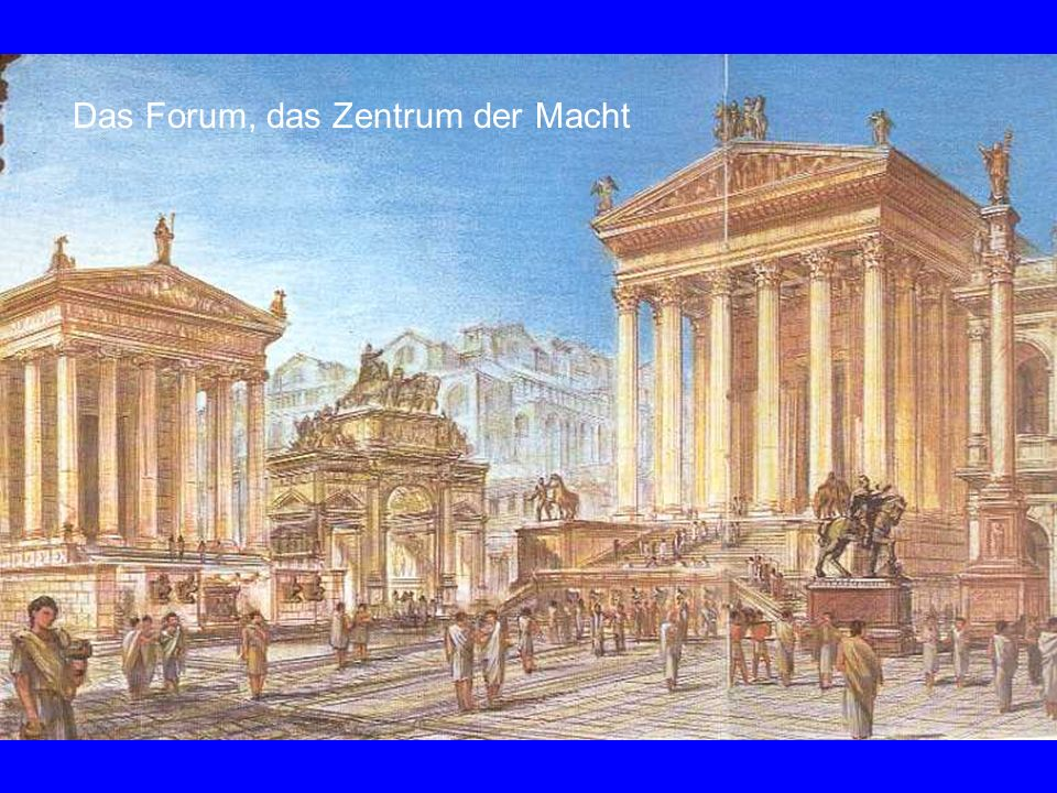 Das Forum Das Forum, das Zentrum der Macht