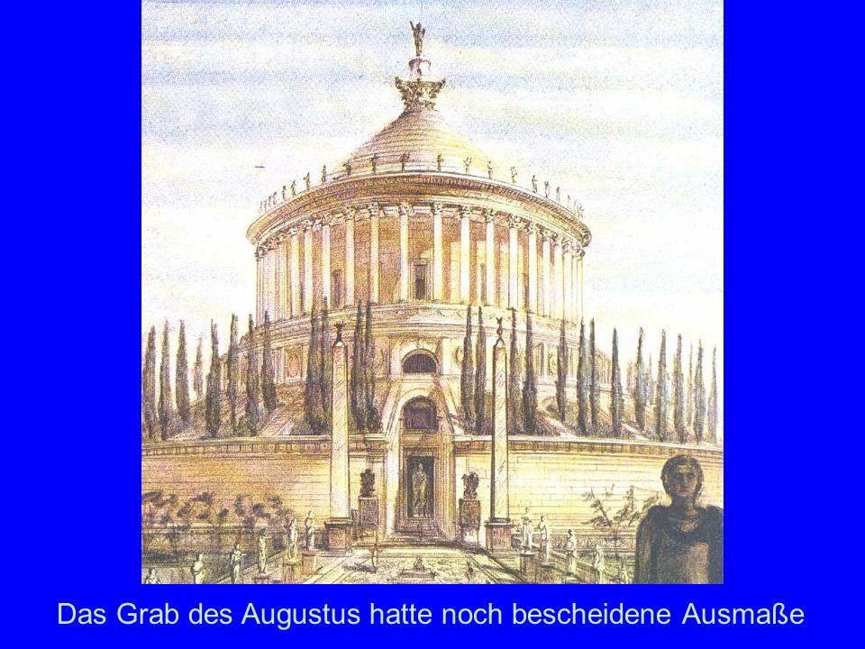 Grabmal des Augustus Das Grab des Augustus hatte noch bescheidene Ausmaße