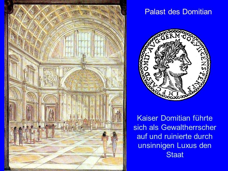 Domitianspalast Palast des Domitian Kaiser Domitian führte sich als Gewaltherrscher auf und ruinierte durch unsinnigen Luxus den Staat