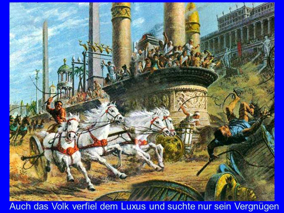 Circus Maximus Auch das Volk verfiel dem Luxus und suchte nur sein Vergnügen