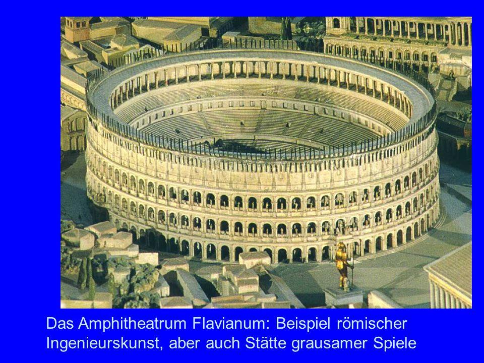 Colosseum Das Amphitheatrum Flavianum: Beispiel römischer Ingenieurskunst, aber auch Stätte grausamer Spiele