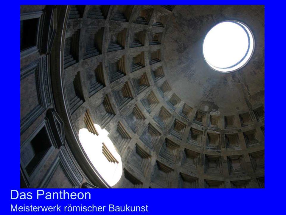 Das Pantheon Meisterwerk römischer Baukunst