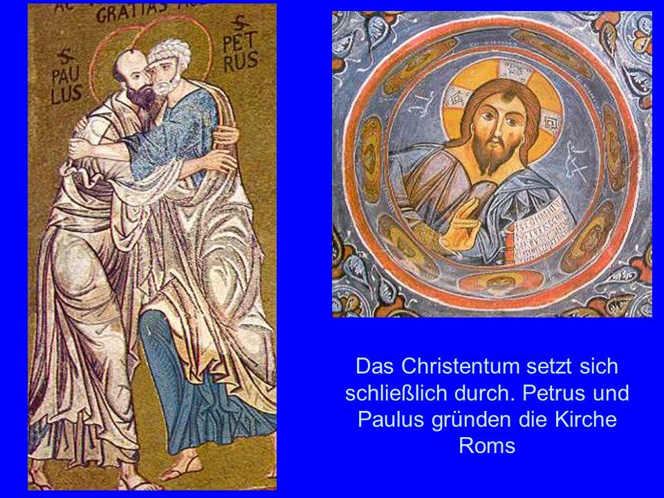 Christent um Das Christentum setzt sich schließlich durch. Petrus und Paulus gründen die Kirche Roms