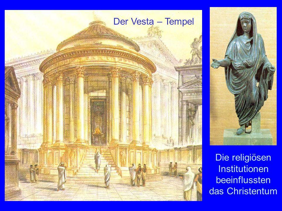 Religion Die religiösen Institutionen beeinflussten das Christentum Der Vesta – Tempel