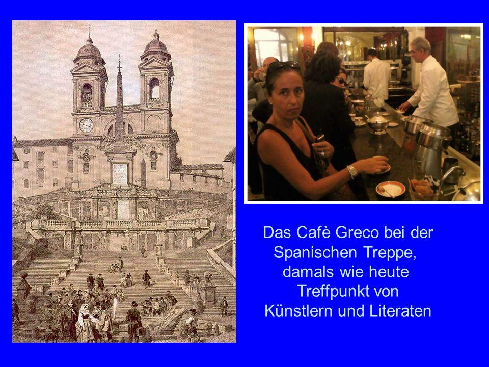 Spanische Treppe Das Cafè Greco bei der Spanischen Treppe, damals wie heute Treffpunkt von Künstlern und Literaten