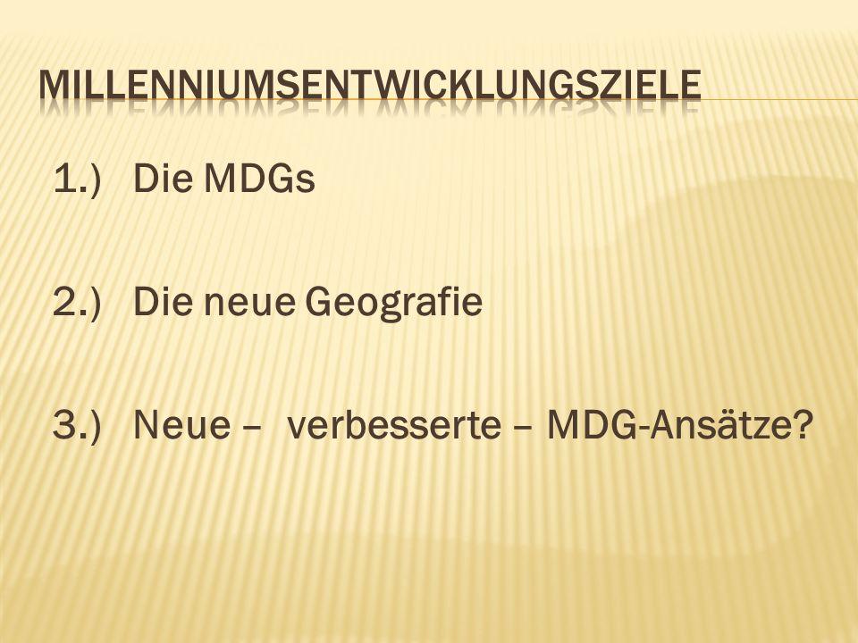 1.) Die MDGs 2.) Die neue Geografie 3.) Neue – verbesserte – MDG-Ansätze