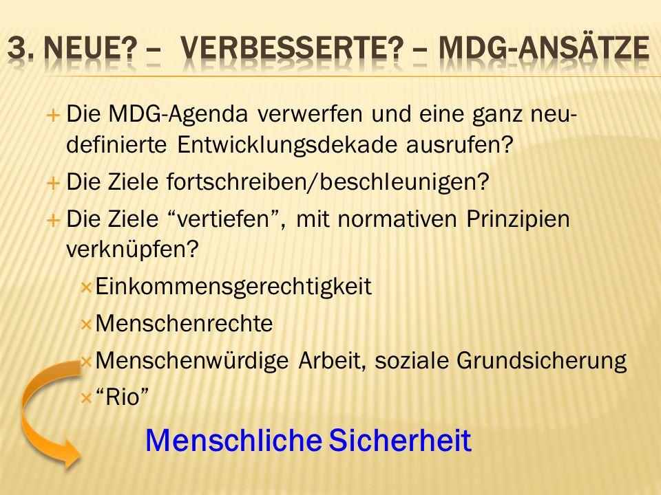 Die MDG-Agenda verwerfen und eine ganz neu- definierte Entwicklungsdekade ausrufen.