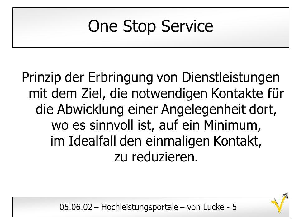 05.06.02 – Hochleistungsportale – von Lucke - 5 One Stop Service Prinzip der Erbringung von Dienstleistungen mit dem Ziel, die notwendigen Kontakte fü