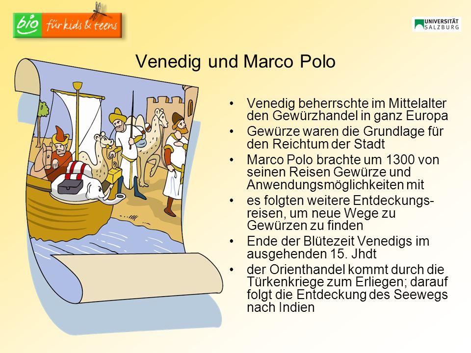 Venedig und Marco Polo Venedig beherrschte im Mittelalter den Gewürzhandel in ganz Europa Gewürze waren die Grundlage für den Reichtum der Stadt Marco Polo brachte um 1300 von seinen Reisen Gewürze und Anwendungsmöglichkeiten mit es folgten weitere Entdeckungs- reisen, um neue Wege zu Gewürzen zu finden Ende der Blütezeit Venedigs im ausgehenden 15.