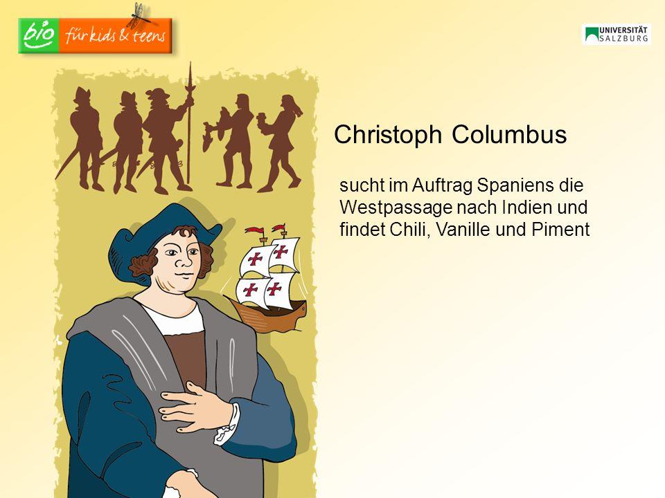 Christoph Columbus sucht im Auftrag Spaniens die Westpassage nach Indien und findet Chili, Vanille und Piment